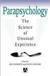 Parapsychology: The Science of Unusual Experience - Ron Roberts, David Groome
