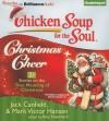 Chicken Soup for the Soul: Christmas Cheer - 31 Stories on the True Meaning of Christmas - Jack Canfield, Mark Victor Hansen, Sandra Burr, Dan John Miller