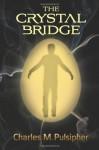 The Crystal Bridge - Charlie Pulsipher