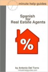 Spanish for Real Estate Agents: Essential Power Words and Phrases for Workplace Survival - Antonio Del Torro, Minute Help Guides