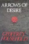 Arrows of Desire - Geoffrey Household, Edward Weeks, Upton B. Brady