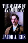The Making of an American - Jacob A. Riis