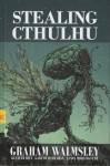 Stealing Cthulhu - Graham Walmsley, Kenneth Hite, Gareth Hanrahan, Jason Morningstar
