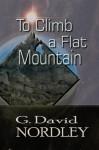 To Climb a Flat Mountain - G. David Nordley