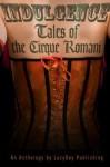 Indulgence: Tales of the Cirque Romani - Alta Hensley, George Pappas, Amy LeBlanc, J.M. Kelley, Elizabeth Thorne, Ava Riley, Rae Spencer, Liz Borino, A. Wade, Ty Langston
