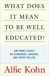 What Does It Mean to Be Well Educated?: And More Essays on Standards, Grading, and Other Follies - Alfie Kohn