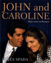 John and Caroline: Their Lives in Pictures - James Spada