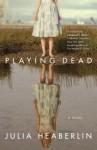 Playing Dead: A Novel - Julia Heaberlin