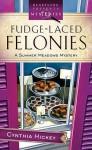 Fudge-Laced Felonies - Cynthia Hickey