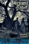 Servant of the Mud - Bosley Gravel
