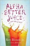 Alphabetter Juice: or, The Joy of Text - Roy Blount Jr.