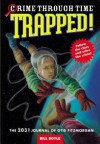 Crime Through Time #6: Trapped!: The 2031 Journal of Otis Fitzmorgan - Bill Doyle