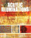 Acrylic Illuminations: Reflective and Luminous Acrylic Painting Techniques - Nancy Reyner