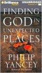 Finding God in Unexpected Places (Audio) - Philip Yancey, Jim Bond, Mel Foster
