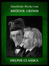 Saemtliche Werke von Brüder Grimm - Brothers Grimm, Jacob Grimm, Wilhelm Grimm