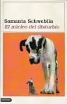 El núcleo del disturbio - Samanta Schweblin