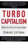 Turbo-Capitalism: Winners and Losers in the Global Economy - Edward N. Luttwak