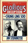 """The Glorious Deception: The Double Life of William Robinson, aka Chung Ling Soo, the """"Marvelous Chinese Conjurer"""" - Jim Steinmeyer"""