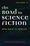 The Road to Science Fiction 2: From Wells to Heinlein - James Gunn