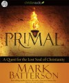 Primal: A Quest for the Lost Soul of Christianity (Audio) - Mark Batterson