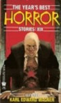 The Year's Best Horror Stories: XIX - Karl Edward Wagner, Andrew J. Wilson, C.S. Fuqua, Joey Froehlich, Roger Johnson, Mike Newland, Robert Hood, David Drake, Charles Ardai, Kim Antieau, James B. Hemesath, Patrick McLeod, Conrad Hill, Nicholas Royle, David Niall, Ramsey Campbell, Wayne Allen Sallee, Ed Gorman