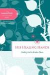 His Healing Hands: Finding God in Broken Places - Women of Faith