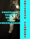 Professor Temmy Takes the Cheerleader: A First Lesbian Sex Short - Anisette Flowers