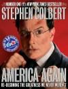 America Again: Re-becoming the Greatness We Never Weren't - Stephen Colbert