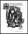 60 Black Women in Horror Fiction - Sumiko Saulson, Crystal Connor, Annie J Penn, Eden Royce, David Watson