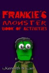Frankie's Monster Book of Activities - Kenneth W. Cain