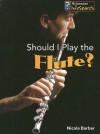 Should I Play the Flute? - Nicola Barber