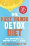 The Fast Track Detox Diet: For Overnight Weightloss, Improved Health and Vitality - Ann Louise Gittleman