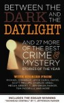 Between the Dark and the Daylight and 27 More of the Best Crime Mystery Stories of the Year - Joyce Carol Oates, Peter Robinson, Kristine Kathryn Rusch, Martin H. Greenberg, Norman Partridge, Robert S. Levinson, Jon L. Breen, David Edgerly Gates, Jeremiah Healy, Doug Allyn, Michael Connelly, John Harvey, Gary Phillips, Charlaine Harris, Bill Pronzini, Charles Ar
