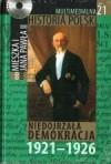 Multimedialna historia Polski - TOM 21 - Niedojrzała demokracja 1921-1926 - Tadeusz Cegielski, Beata Janowska, Joanna Wasilewska-Dobkowska