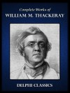 Complete Works of William Makepeace Thackeray (Illustrated) - William Makepeace Thackeray