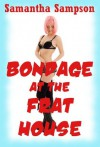BONDAGE AT THE FRAT HOUSE (A Barely Legal Cosplay Sex Erotica Story) (Cosplay Calamity) - Samantha Sampson