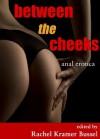 Between the Cheeks - Rachel Kramer Bussel, Alison Tyler, Donna George Storey, D.L. King, Emerald, Angela Caperton, Neil Gavriel