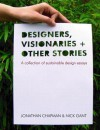 Designers, Visionaries and Other Stories: A Collection of Sustainable Design Essays - Jonathan Chapman