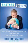 Shatner Rules: Your Guide to Understanding the Shatnerverse and the World at Large - William Shatner, Chris Regan
