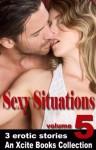 Sexy Situations - Volume Five - An Xcite Books Collection - Eva Hore, O'Neil de Noux, Debra Gray De Noux, Troy Seate