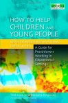 How to Help Children and Young People With Complex Behavioural Difficulties: A Guide for Practitioners Working in Educational Settings - Ted Cole