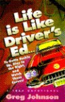 Life is Like Driver's Ed: Ya Gotta Buckle Up, Stay to the Right and Watch Those Curves - Greg Johnson