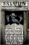 Gunslingers and Ghost Stories - David B. Riley, J.A. Campbell, Laura Givens, Dana Bell, Joel Jenkins, C.J. Killmer, Henrik Ramsager, Darla Upchurch, Adrian Ludens, Kenneth W. Cain