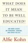 What Does it Mean to Be Well-Educated?: And Other Essays on Standards, Grading, and other Follies - Alfie Kohn