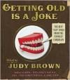 Getting Old Is a Joke - Judy Brown