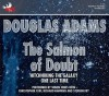 The Salmon of Doubt: Hitchhiking the Galaxy One Last Time - Douglas Adams, Simon Jones, Christopher Cerf