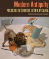 Modern Antiquity: Picasso, de Chirico, Leger, Picabia - Christopher Green, Jens M. Daehner