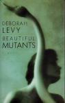 Beautiful Mutants - Deborah Levy