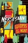 Gladyss of the Hunt - Arthur Nersesian