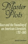 Master Plots: Race and the Founding of an American Literature, 1787-1845 - Jared Gardner